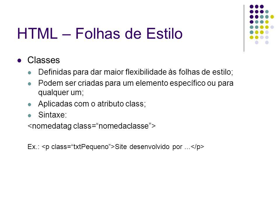HTML – Folhas de Estilo Classes Definidas para dar maior flexibilidade às folhas de estilo; Podem ser criadas para um elemento específico ou para qual