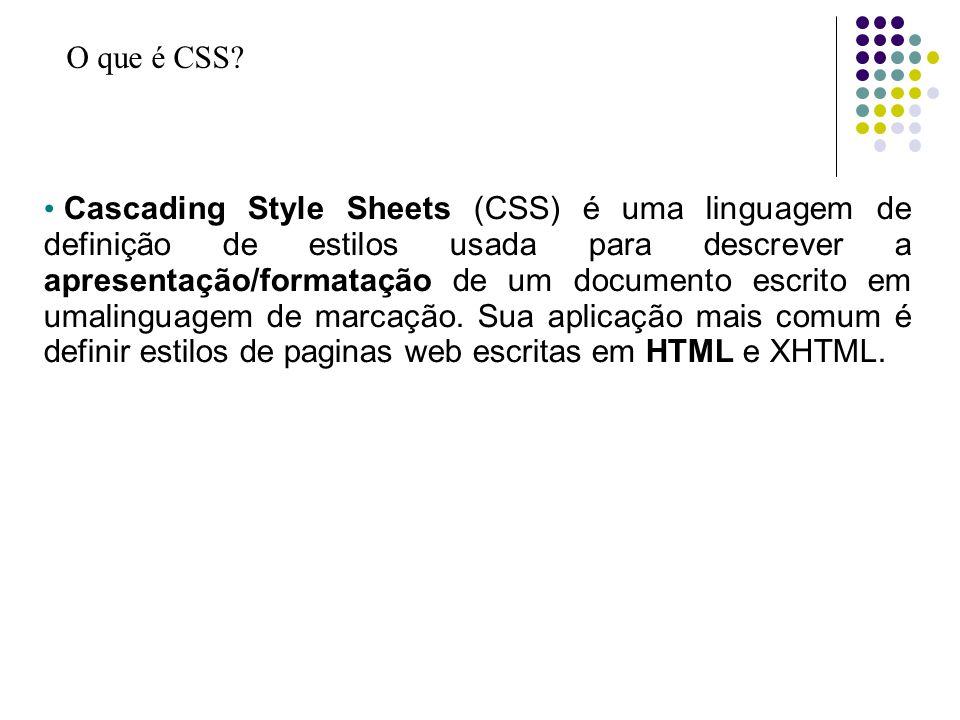 O que é CSS? Cascading Style Sheets (CSS) é uma linguagem de definição de estilos usada para descrever a apresentação/formatação de um documento escri