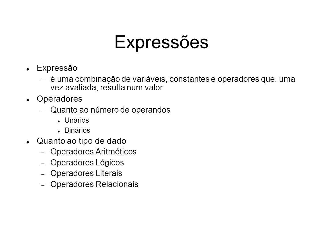 Expressões Expressão é uma combinação de variáveis, constantes e operadores que, uma vez avaliada, resulta num valor Operadores Quanto ao número de op