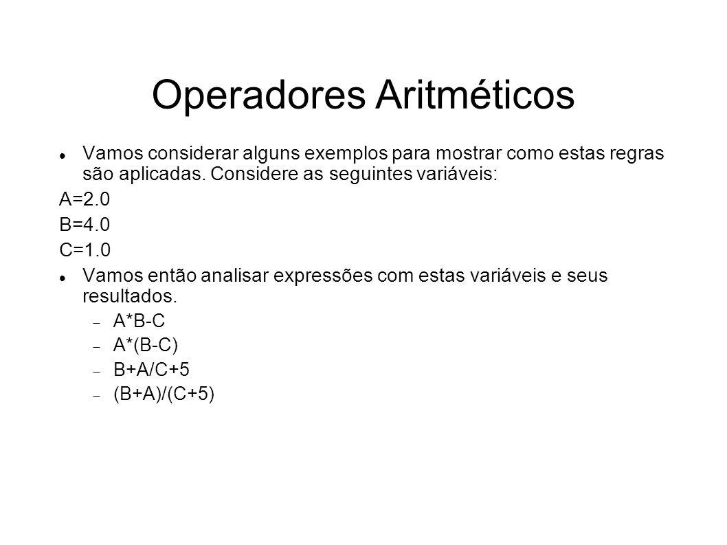 Operadores Aritméticos Vamos considerar alguns exemplos para mostrar como estas regras são aplicadas. Considere as seguintes variáveis: A=2.0 B=4.0 C=