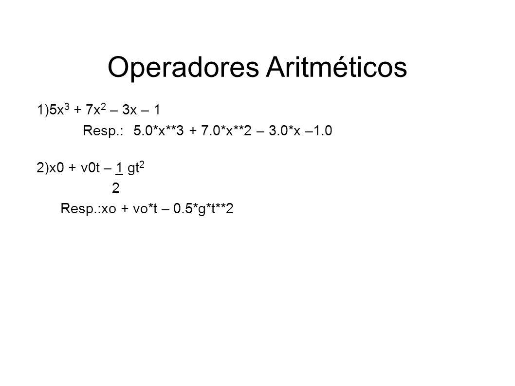 Operadores Aritméticos 1)5x 3 + 7x 2 – 3x – 1 Resp.: 5.0*x**3 + 7.0*x**2 – 3.0*x –1.0 2)x0 + v0t – 1 gt 2 2 Resp.:xo + vo*t – 0.5*g*t**2