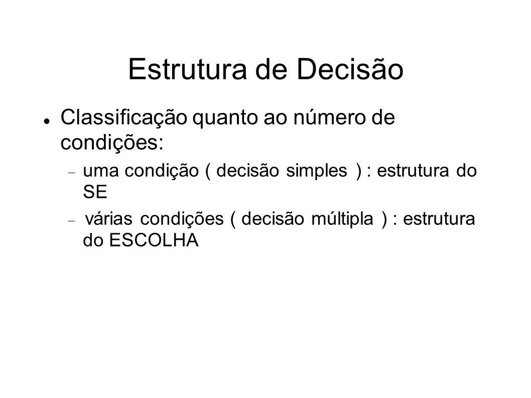 Estrutura de Decisão Classificação quanto ao número de condições: uma condição ( decisão simples ) : estrutura do SE várias condições ( decisão múltip