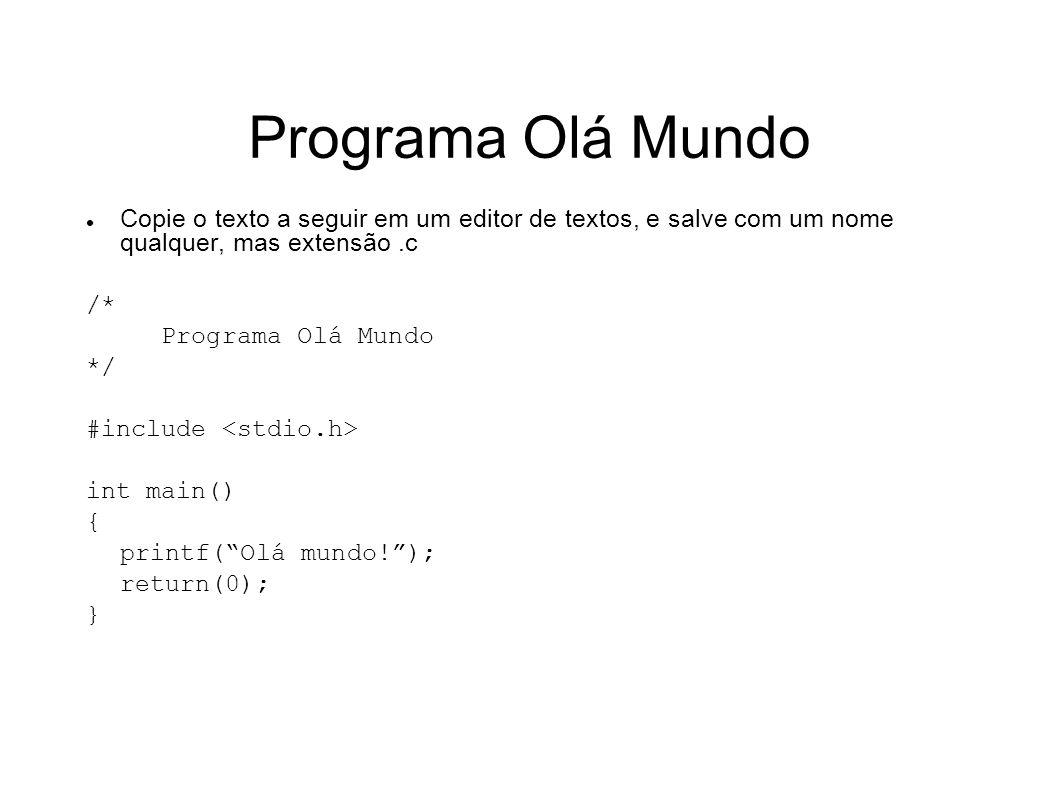 Programa Olá Mundo Copie o texto a seguir em um editor de textos, e salve com um nome qualquer, mas extensão.c /* Programa Olá Mundo */ #include int m