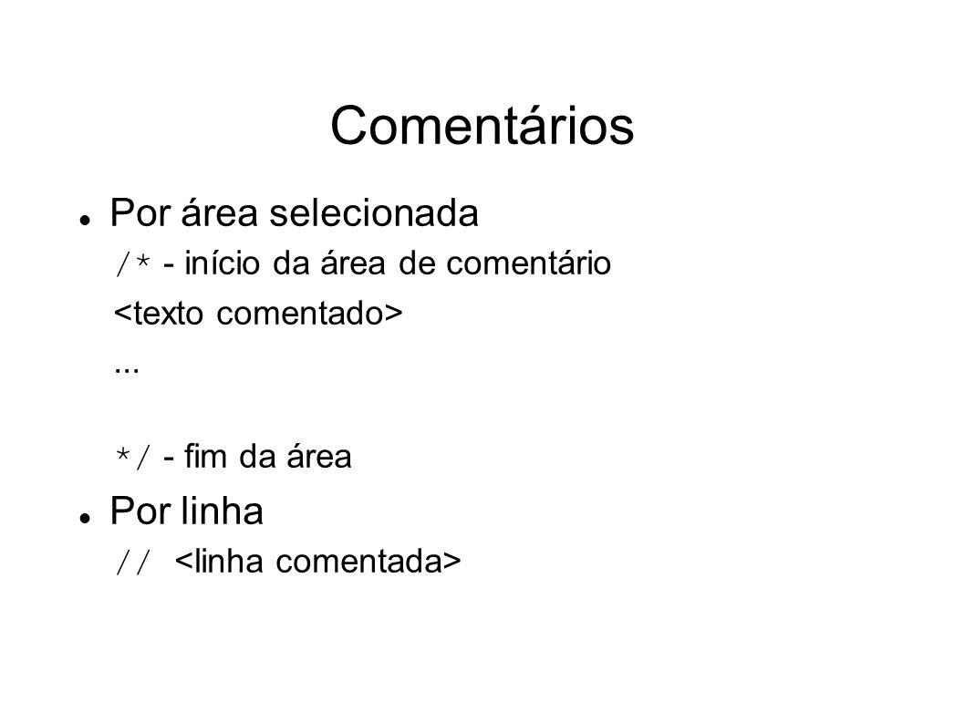 Comentários Por área selecionada /* - início da área de comentário... */ - fim da área Por linha //