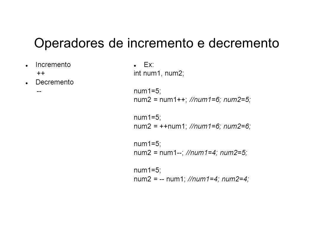 Operadores de incremento e decremento Incremento ++ Decremento -- Ex: int num1, num2; num1=5; num2 = num1++; //num1=6; num2=5; num1=5; num2 = ++num1;
