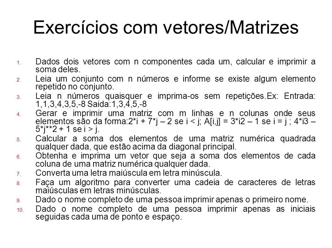 Exercícios com vetores/Matrizes Dados dois vetores com n componentes cada um, calcular e imprimir a soma deles. Leia um conjunto com n números e infor