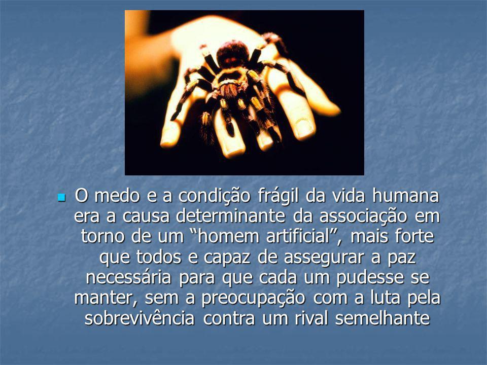 O medo e a condição frágil da vida humana era a causa determinante da associação em torno de um homem artificial, mais forte que todos e capaz de asse