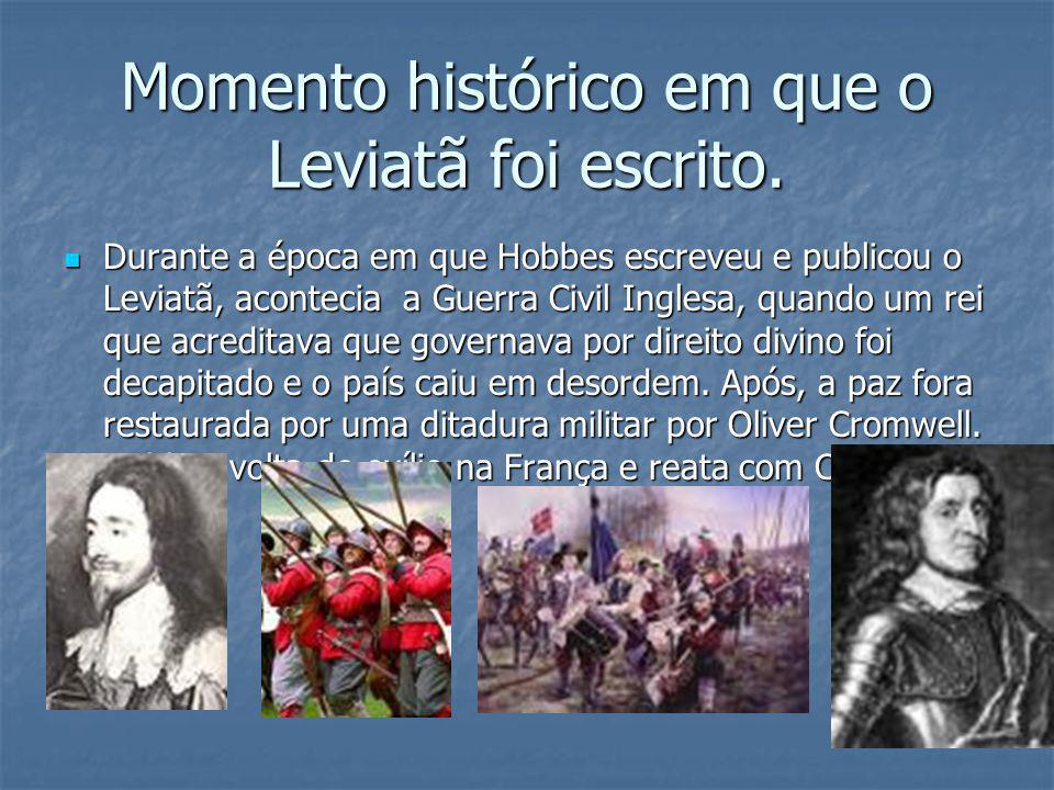 Momento histórico em que o Leviatã foi escrito. Durante a época em que Hobbes escreveu e publicou o Leviatã, acontecia a Guerra Civil Inglesa, quando