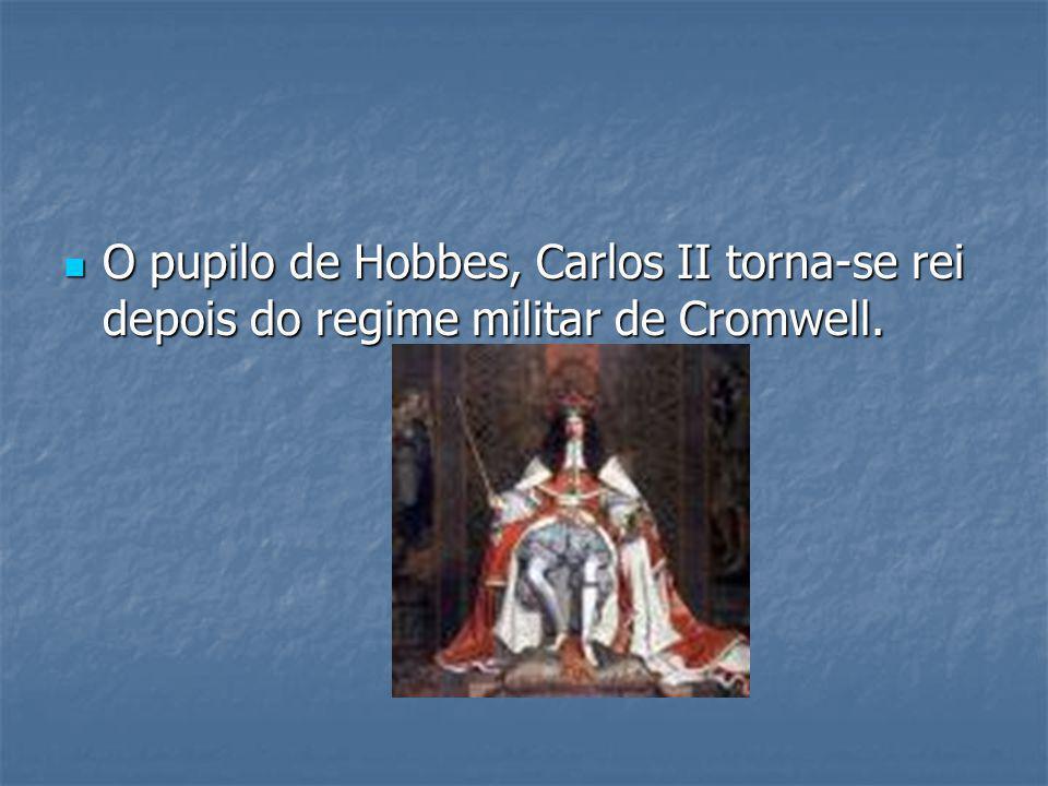 O pupilo de Hobbes, Carlos II torna-se rei depois do regime militar de Cromwell. O pupilo de Hobbes, Carlos II torna-se rei depois do regime militar d