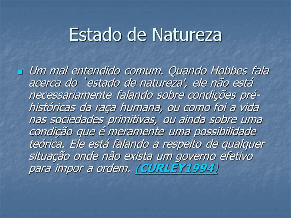 Estado de Natureza Um mal entendido comum. Quando Hobbes fala acerca do `estado de natureza', ele não está necessariamente falando sobre condições pré