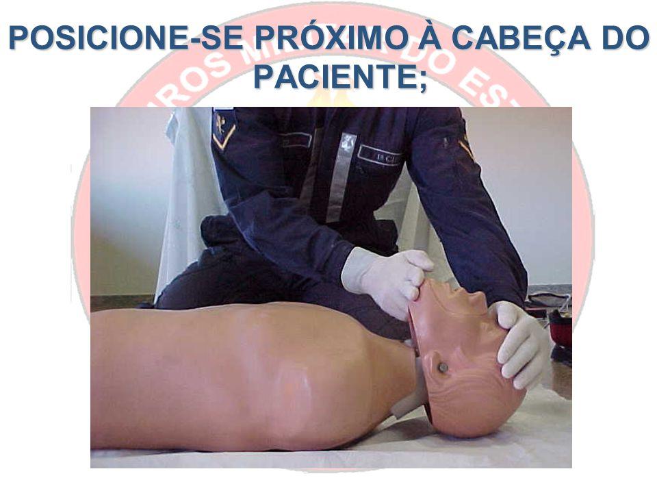 POSICIONE-SE PRÓXIMO À CABEÇA DO PACIENTE;