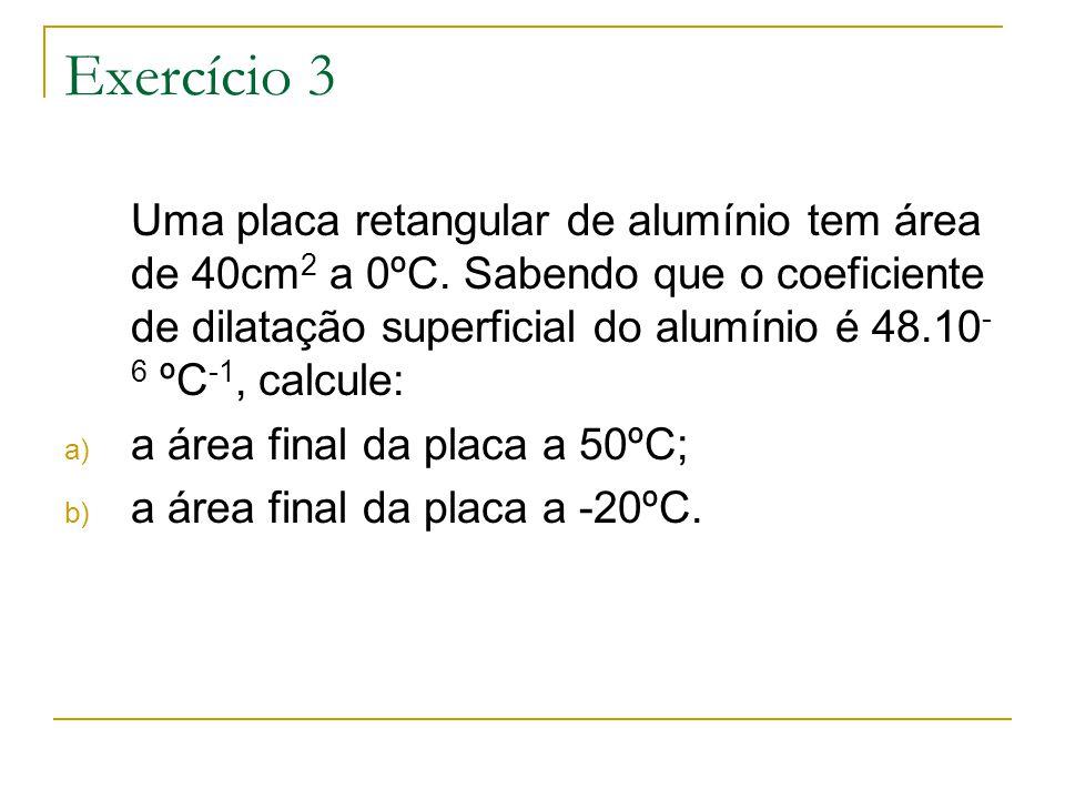 Exercício 3 Uma placa retangular de alumínio tem área de 40cm 2 a 0ºC.