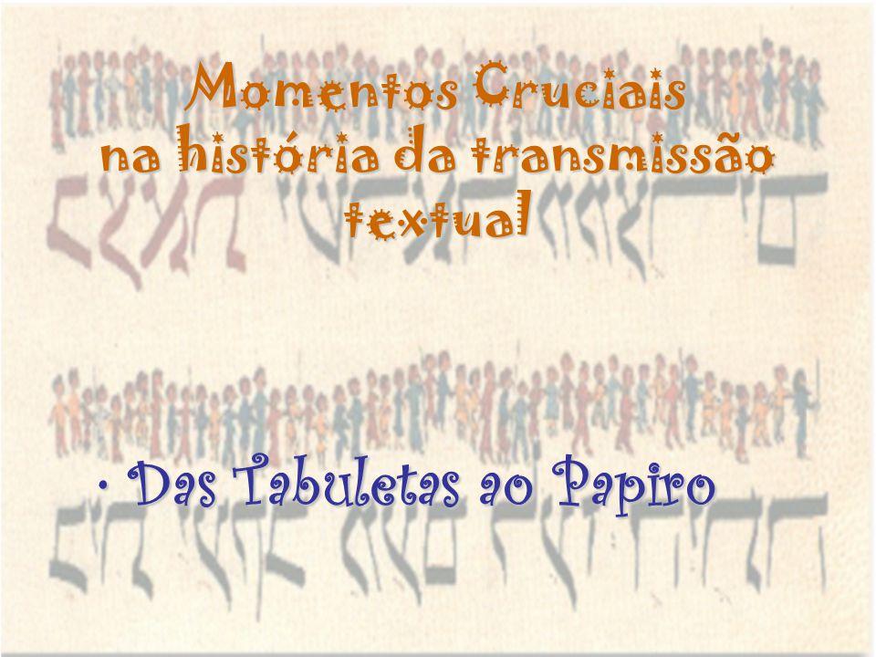 Momentos Cruciais na história da transmissão textual Das Tabuletas ao PapiroDas Tabuletas ao Papiro