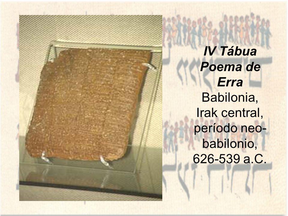 IV Tábua Poema de Erra Babilonia, Irak central, período neo- babilonio, 626-539 a.C.