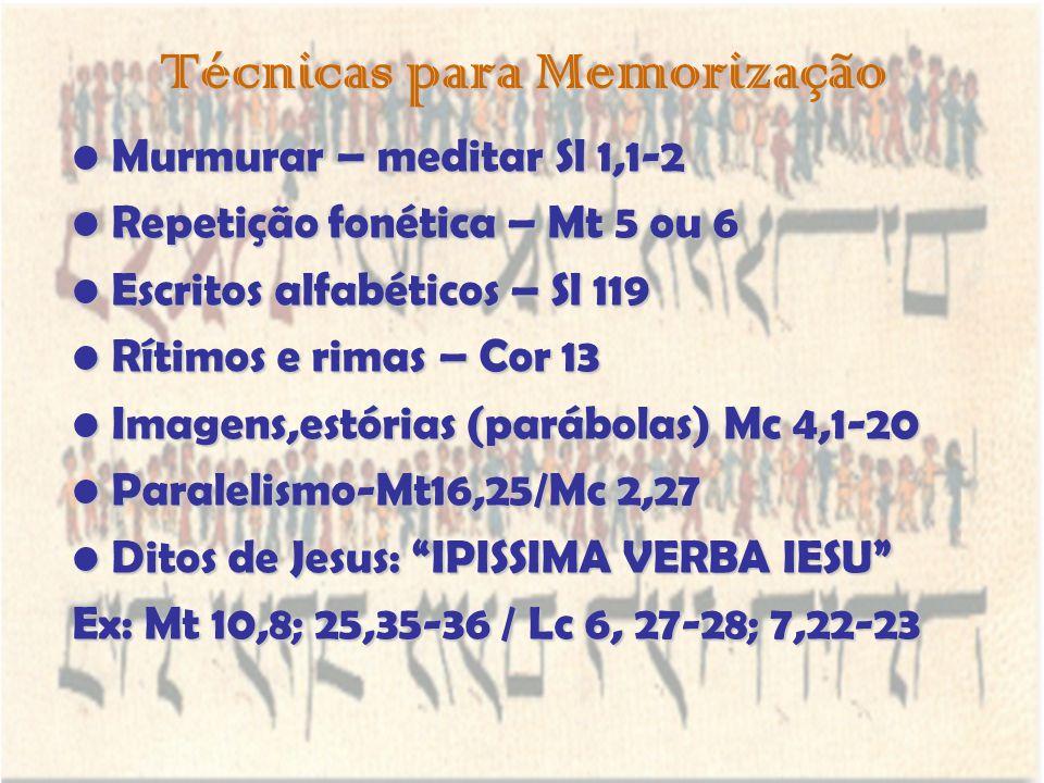 Técnicas para Memorização Murmurar – meditar Sl 1,1-2 Repetição fonética – Mt 5 ou 6 Escritos alfabéticos – Sl 119 Rítimos e rimas – Cor 13 Imagens,es