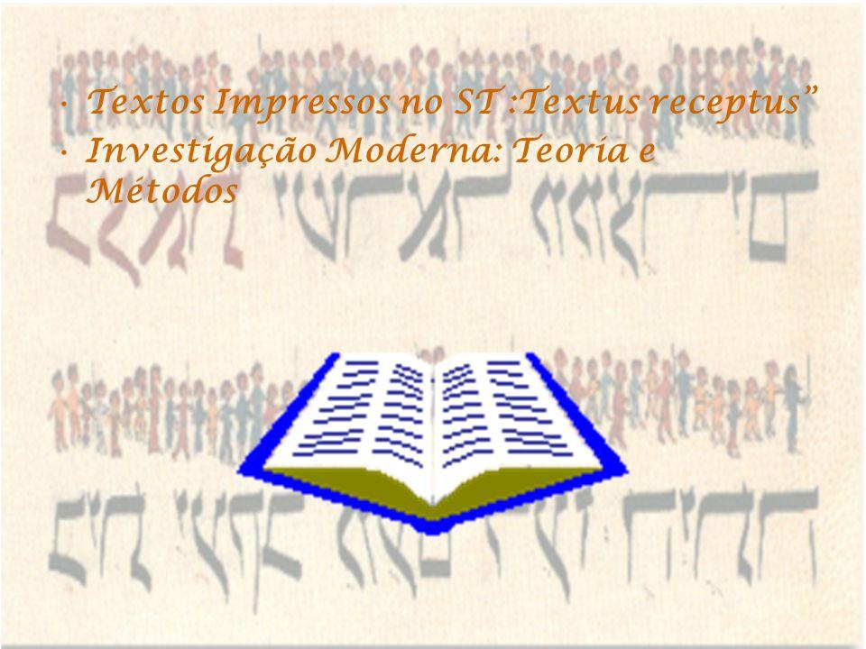 Textos Impressos no ST :Textus receptus Investigação Moderna: Teoria e Métodos