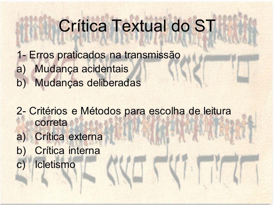 Crítica Textual do ST 1- Erros praticados na transmissão a)Mudança acidentais b)Mudanças deliberadas 2- Critérios e Métodos para escolha de leitura co