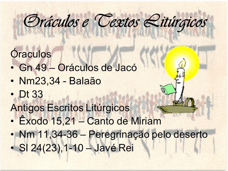 Oráculos e Textos Litúrgicos Óraculos Gn 49 – Oráculos de Jacó Nm23,34 - Balaão Dt 33 Antigos Escritos Litúrgicos Êxodo 15,21 – Canto de Miriam Nm 11,