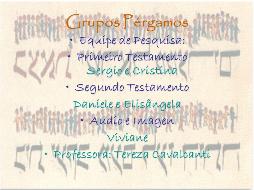 Grupos Pérgamos Equipe de Pesquisa: Primeiro Testamento Sergio e Cristina Segundo Testamento Daniele e Elisângela Audio e Imagen Viviane Professora: T