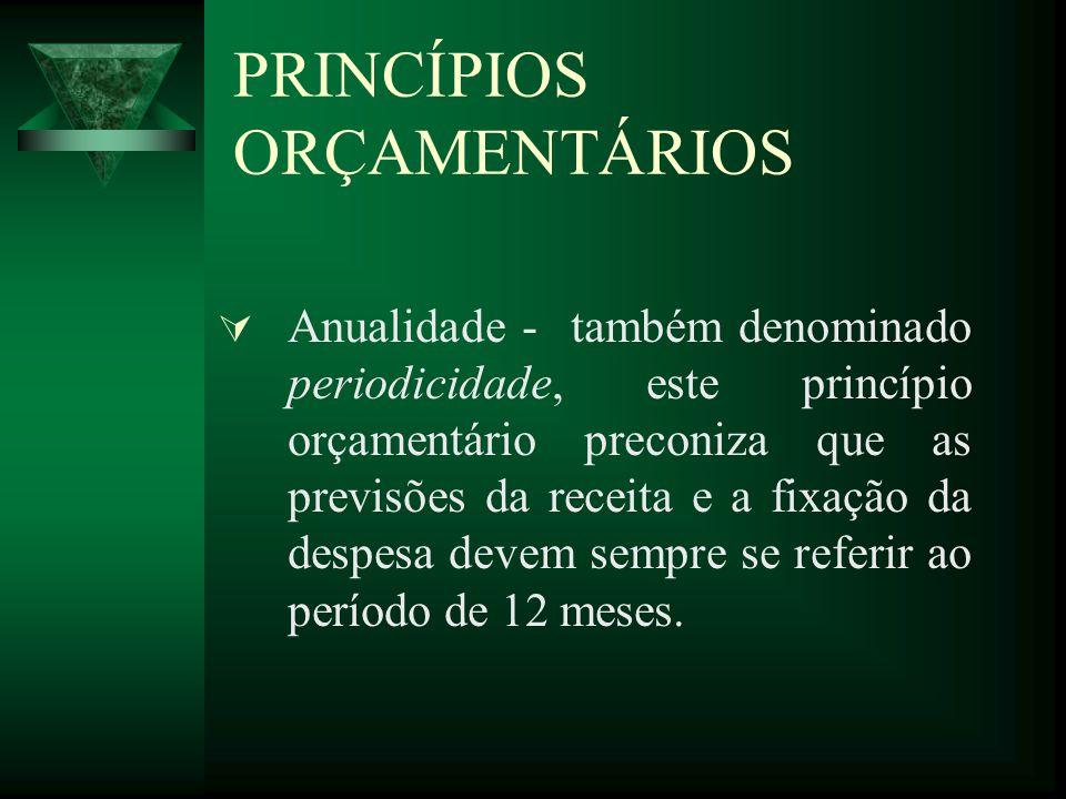 PRINCÍPIOS ORÇAMENTÁRIOS Anualidade - também denominado periodicidade, este princípio orçamentário preconiza que as previsões da receita e a fixação da despesa devem sempre se referir ao período de 12 meses.