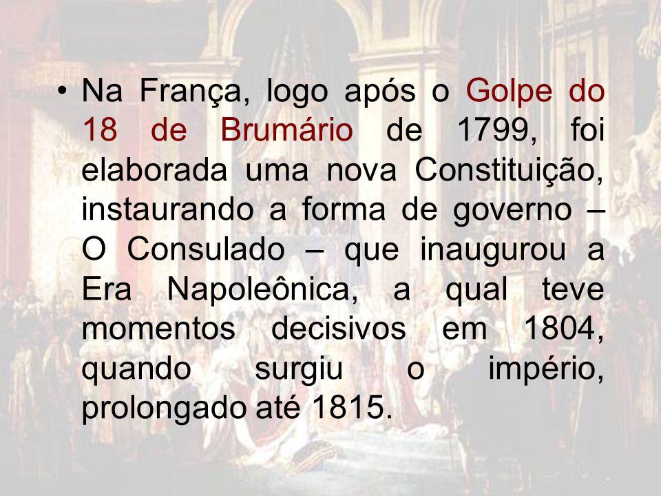 Na França, logo após o Golpe do 18 de Brumário de 1799, foi elaborada uma nova Constituição, instaurando a forma de governo – O Consulado – que inaugu