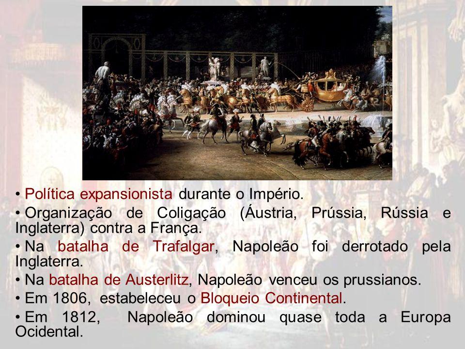 Política expansionista durante o Império. Organização de Coligação (Áustria, Prússia, Rússia e Inglaterra) contra a França. Na batalha de Trafalgar, N