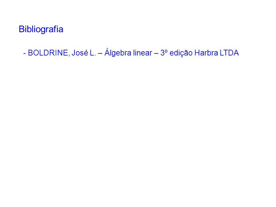 - BOLDRINE, José L. – Álgebra linear – 3º edição Harbra LTDA Bibliografia