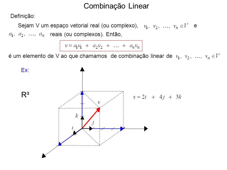 Combinação Linear e Definição: reais (ou complexos). Então, é um elemento de V ao que chamamos de combinação linear de Sejam V um espaço vetorial real