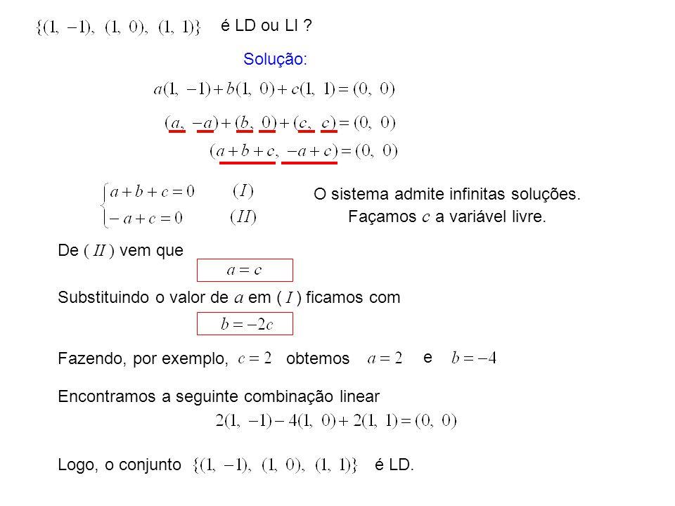 Base Definição: será uma base de V (um espaço vetorial qualquer), se: ( i ) é LI, e ( ii ) Temos que verificar se é LI, e ( i ) ( ii ) Solução: Exemplo:é uma base de .