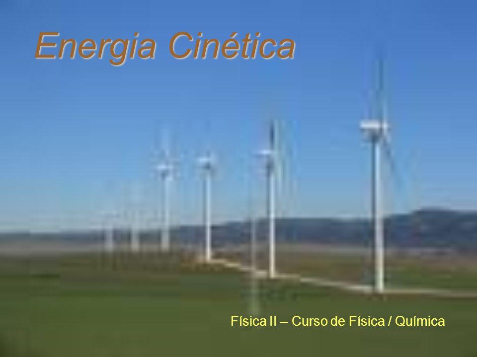 Energia Cinética Física II – Curso de Física / Química