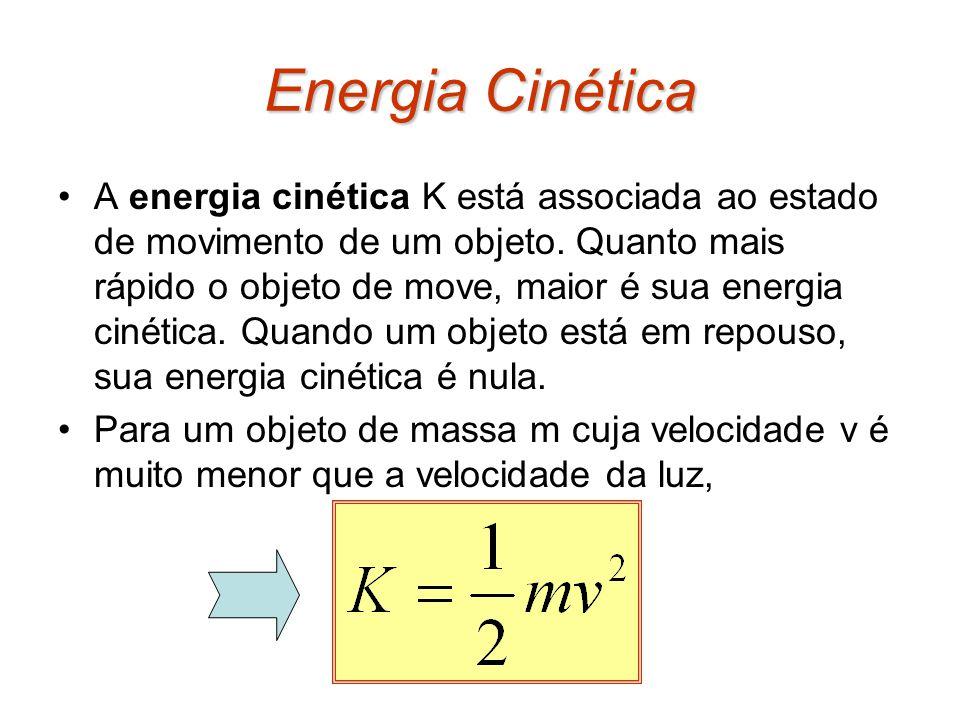 Energia Cinética A energia cinética K está associada ao estado de movimento de um objeto. Quanto mais rápido o objeto de move, maior é sua energia cin