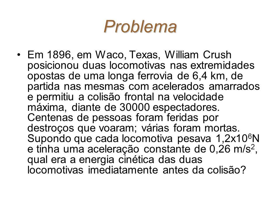 Problema Em 1896, em Waco, Texas, William Crush posicionou duas locomotivas nas extremidades opostas de uma longa ferrovia de 6,4 km, de partida nas m