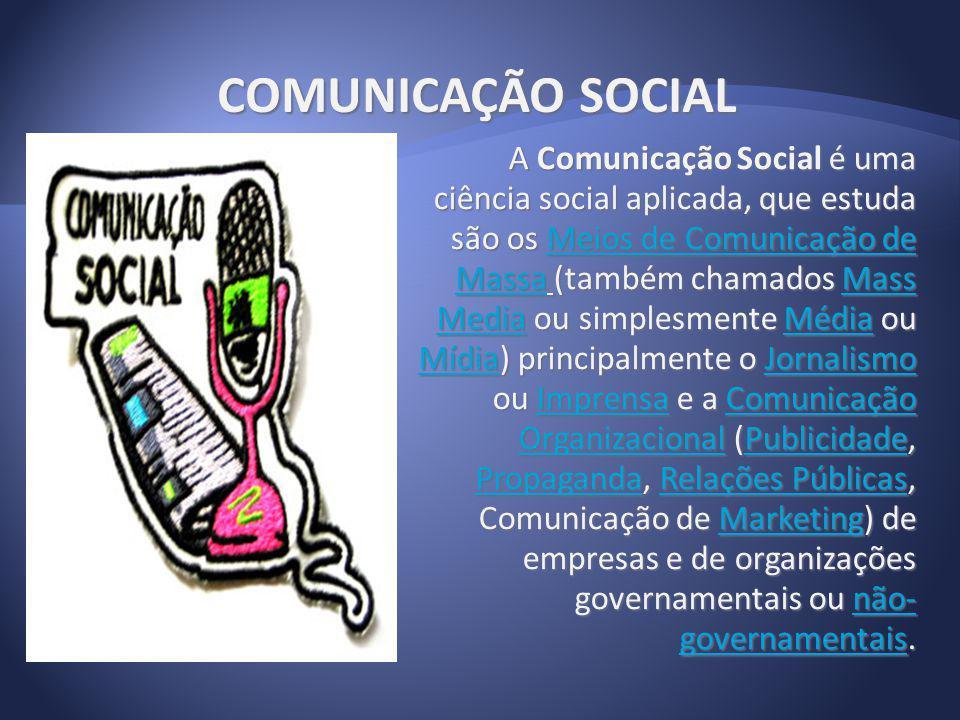 COMUNICAÇÃO SOCIAL A Comunicação Social é uma ciência social aplicada, que estuda são os Meios de Comunicação de Massa (também chamados Mass Media ou