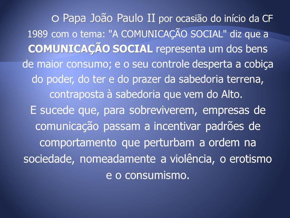Papa João Paulo II COMUNICAÇÃO SOCIAL O Papa João Paulo II por ocasião do início da CF 1989 com o tema: