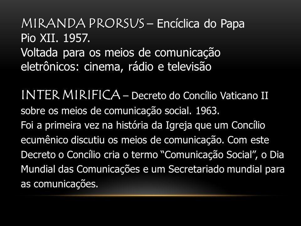 MIRANDA PRORSUS MIRANDA PRORSUS – Encíclica do Papa Pio XII. 1957. Voltada para os meios de comunicação eletrônicos: cinema, rádio e televisão INTER M