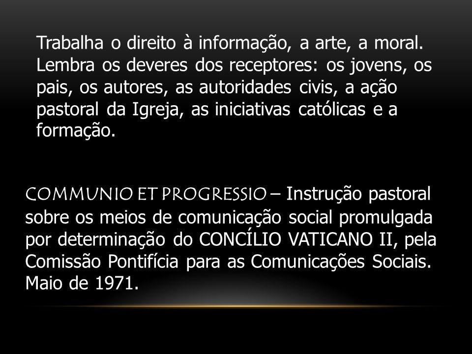 Trabalha o direito à informação, a arte, a moral. Lembra os deveres dos receptores: os jovens, os pais, os autores, as autoridades civis, a ação pasto