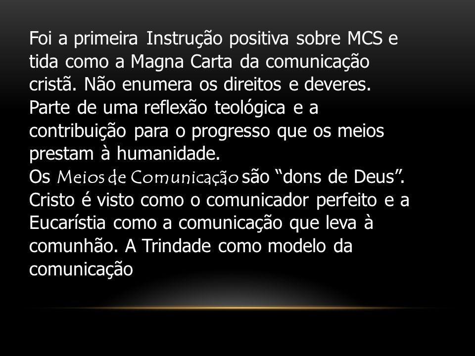 Foi a primeira Instrução positiva sobre MCS e tida como a Magna Carta da comunicação cristã. Não enumera os direitos e deveres. Parte de uma reflexão
