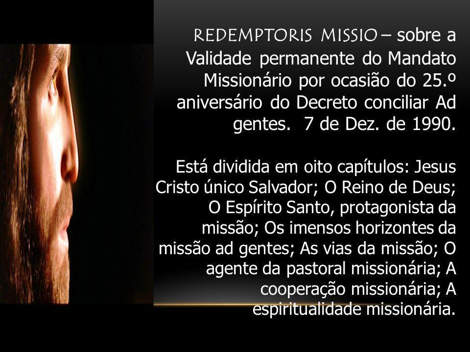 REDEMPTORIS MISSIO – sobre a Validade permanente do Mandato Missionário por ocasião do 25.º aniversário do Decreto conciliar Ad gentes. 7 de Dez. de 1