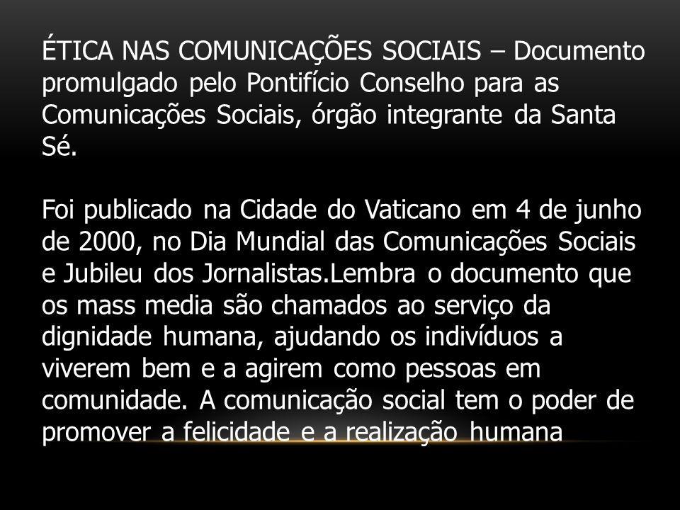 ÉTICA NAS COMUNICAÇÕES SOCIAIS – Documento promulgado pelo Pontifício Conselho para as Comunicações Sociais, órgão integrante da Santa Sé. Foi publica