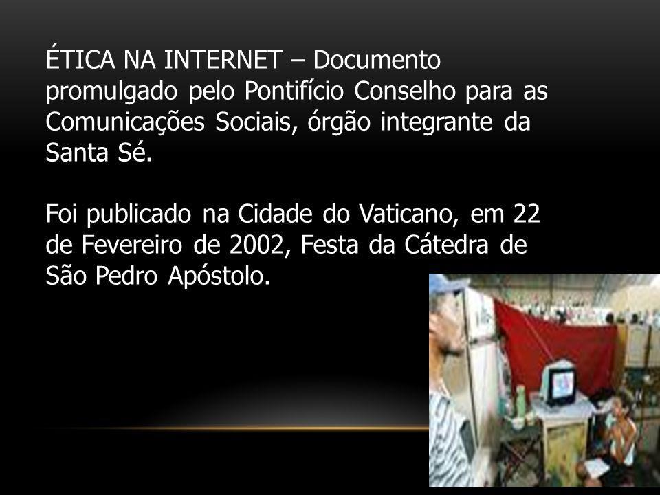 ÉTICA NA INTERNET – Documento promulgado pelo Pontifício Conselho para as Comunicações Sociais, órgão integrante da Santa Sé. Foi publicado na Cidade