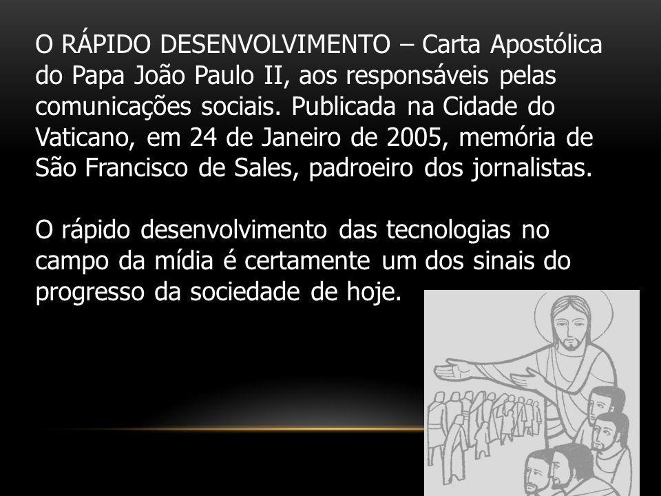O RÁPIDO DESENVOLVIMENTO – Carta Apostólica do Papa João Paulo II, aos responsáveis pelas comunicações sociais. Publicada na Cidade do Vaticano, em 24