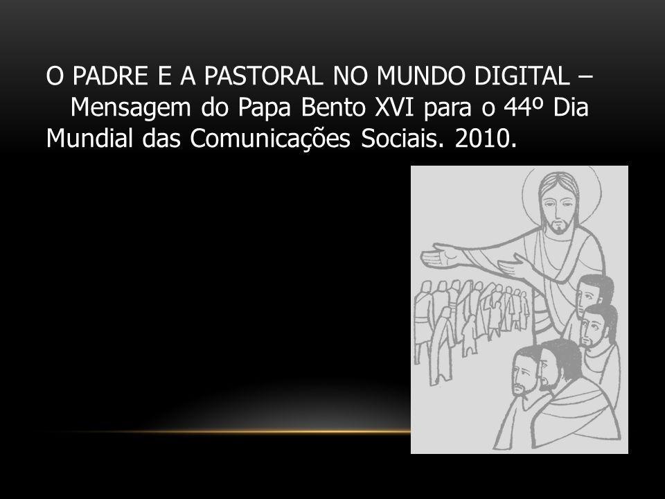 O PADRE E A PASTORAL NO MUNDO DIGITAL – Mensagem do Papa Bento XVI para o 44º Dia Mundial das Comunicações Sociais. 2010.