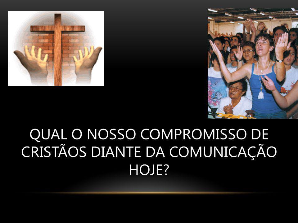 QUAL O NOSSO COMPROMISSO DE CRISTÃOS DIANTE DA COMUNICAÇÃO HOJE?