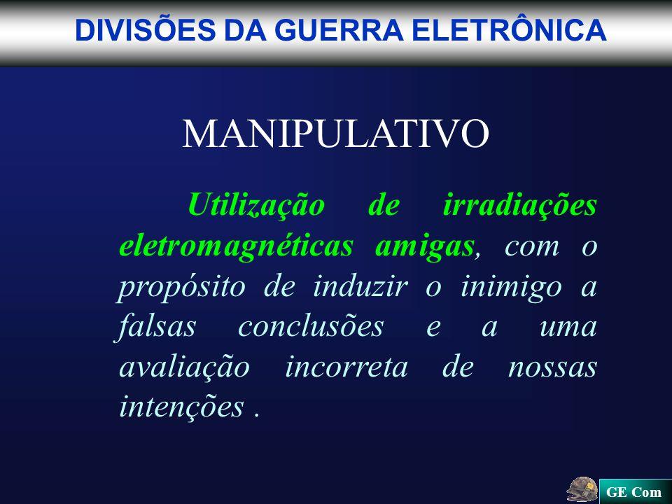 GE Com MANIPULATIVO Utilização de irradiações eletromagnéticas amigas, com o propósito de induzir o inimigo a falsas conclusões e a uma avaliação incorreta de nossas intenções.