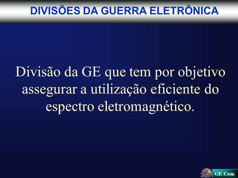 GE Com DIVISÕES DA GUERRA ELETRÔNICA Divisão da GE que tem por objetivo assegurar a utilização eficiente do espectro eletromagnético.