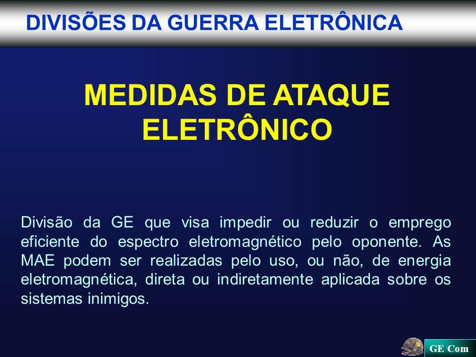 GE Com DIVISÕES DA GUERRA ELETRÔNICA MEDIDAS DE ATAQUE ELETRÔNICO Divisão da GE que visa impedir ou reduzir o emprego eficiente do espectro eletromagnético pelo oponente.