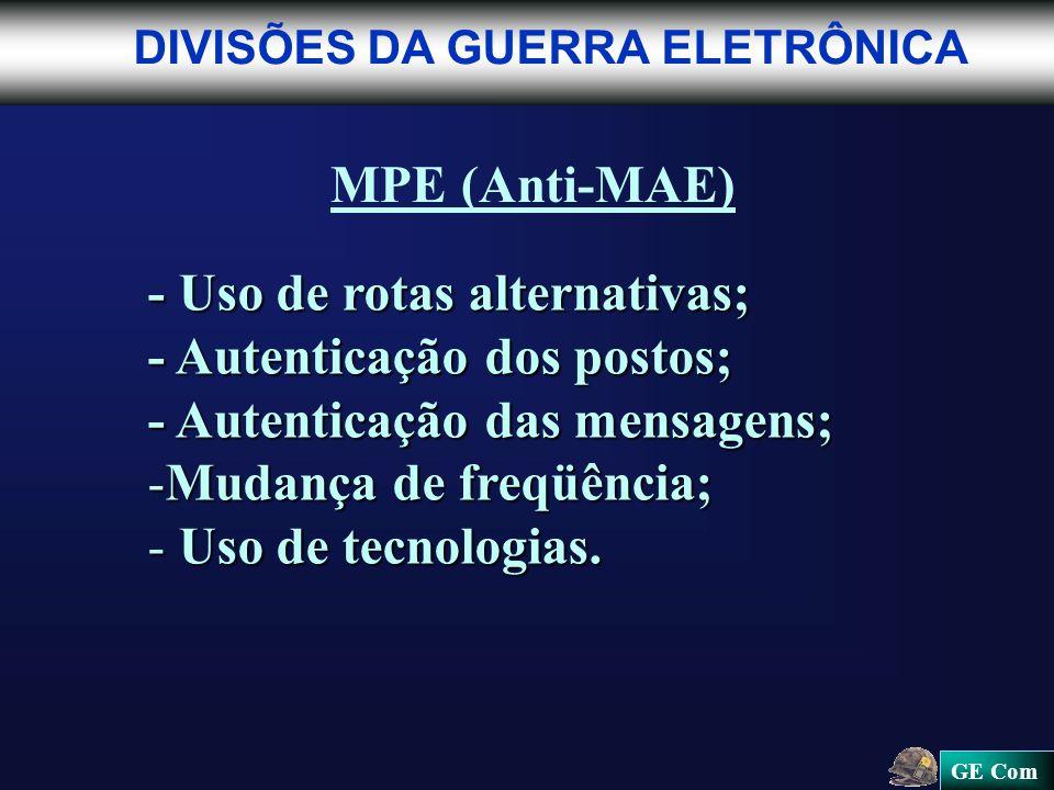 GE Com DIVISÕES DA GUERRA ELETRÔNICA MPE (Anti-MAE) - Uso de rotas alternativas; - Autenticação dos postos; - Autenticação das mensagens; -Mudança de freqüência; - Uso de tecnologias.