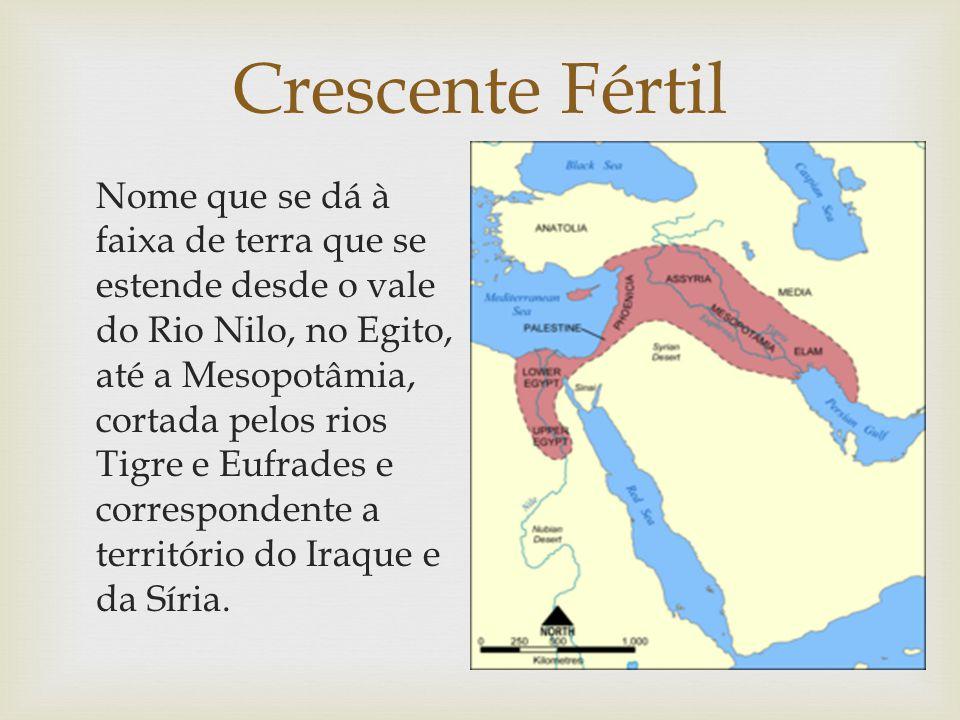 Crescente Fértil Nome que se dá à faixa de terra que se estende desde o vale do Rio Nilo, no Egito, até a Mesopotâmia, cortada pelos rios Tigre e Eufrades e correspondente a território do Iraque e da Síria.