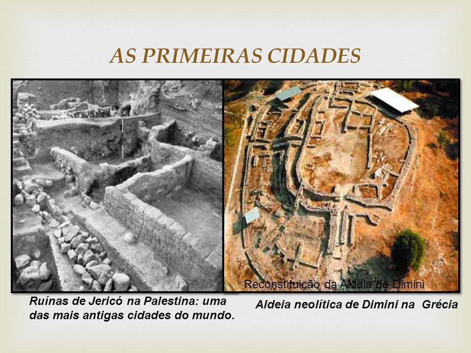 AS PRIMEIRAS CIDADES Ruínas de Jericó na Palestina: uma das mais antigas cidades do mundo.