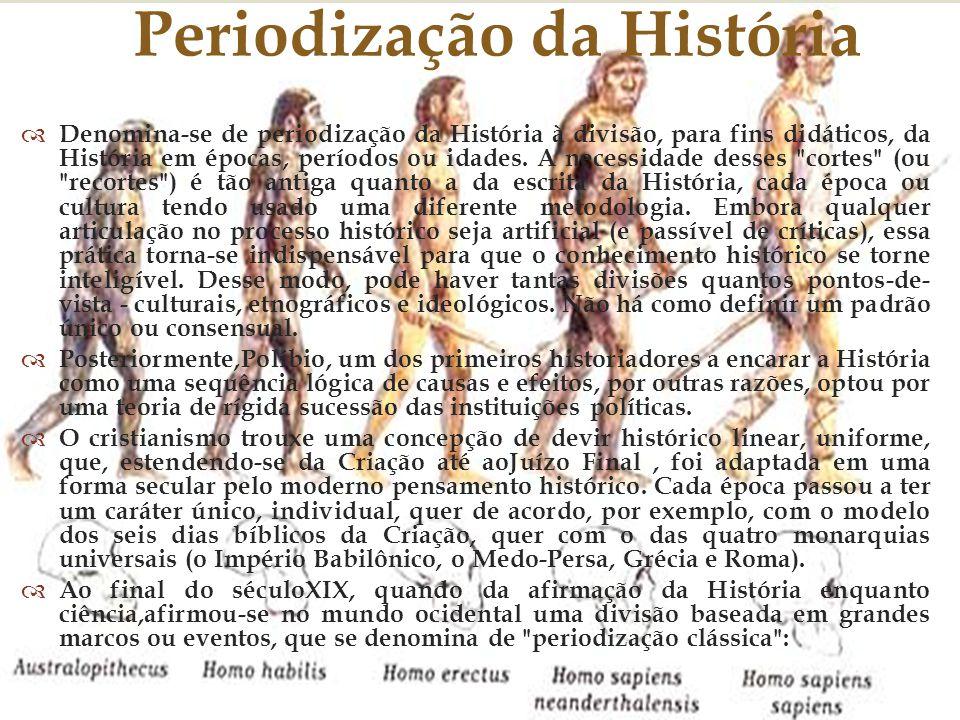 Denomina-se de periodização da História à divisão, para fins didáticos, da História em épocas, períodos ou idades.